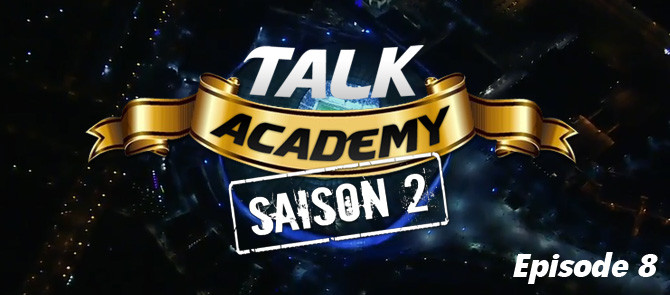 Talk Academy Saison 2 : Episode 8 !